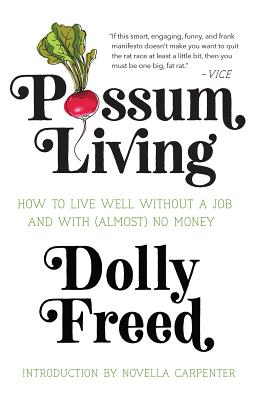Possum Living: How to Live Well Without a Job and with (Almost) No Money - Freed, Dolly, and Carpenter, Novella (Contributions by)