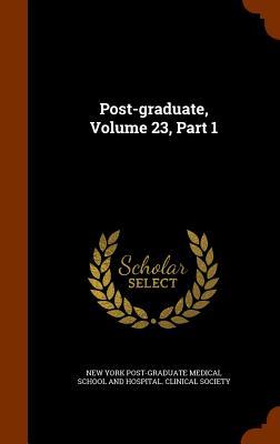 Post-Graduate, Volume 23, Part 1 - New York Post-Graduate Medical School an (Creator)
