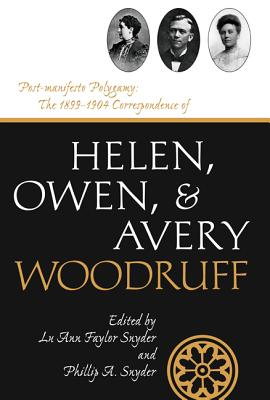 Post-Manifesto Polygamy: The 1899 to 1904 Correspondence of Helen, Owen and Avery Woodruff - Snyder, Luann Faylor (Editor), and Snyder, Phillip A (Editor)