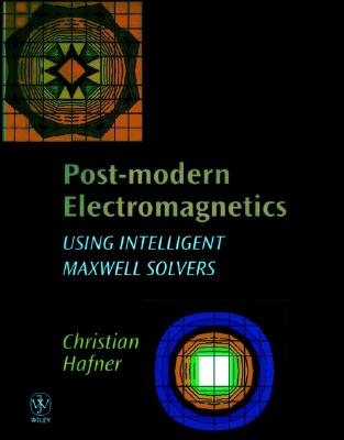 Post-Modern Electromagnetics: Using Intelligent Maxwell Solvers - Hafner, Christian