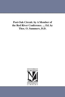 Post-Oak Circuit. by a Member of the Red River Conference. ... Ed. by Thos. O. Summers, D.D. - Keener, John Christian
