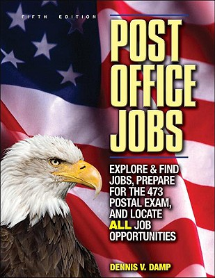 Post Office Jobs: Explore and Find Jobs, Prepare for the 473 Postal Exam, and Locate All Job Opportunities - Damp, Dennis V