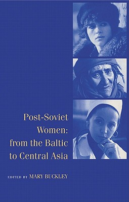 Post-Soviet Women: From the Baltic to Central Asia - Buckley, Mary (Editor), and Bruno, Marta, and Ashwin, Sarah, Dr.