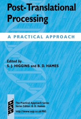 Post-Translational Processing: A Practical Approach - Higgins, S J (Editor), and Hames, B D (Editor)