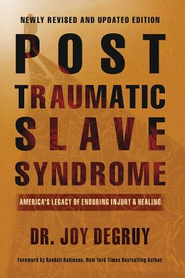 Post Traumatic Slave Syndrome: America's Legacy of Enduring Injury and Healing - Degruy, Joy a