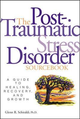 Post-Traumatic Stress Disorder Sourcebook - Schiraldi, Glenn R, Ph.D., and Schiraldi Glenn