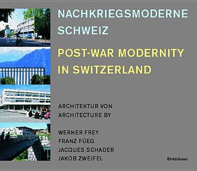 Post-War Modernity in Switzerland - Frey, Werner, and Fueg, Franz, and Schader, Jacques