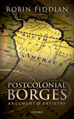 Postcolonial Borges: Argument and Artistry - Fiddian, Robin W.