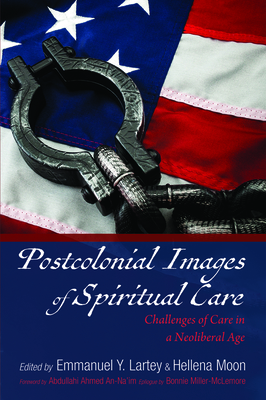 Postcolonial Images of Spiritual Care - Lartey, Emmanuel y (Editor), and Moon, Hellena (Editor), and An-Na'im, Abdullahi Ahmed (Foreword by)