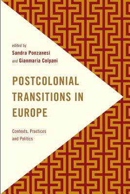 Postcolonial Transitions in Europe: Contexts, Practices and Politics - Ponzanesi, Sandra (Editor), and Colpani, Gianmaria (Editor)
