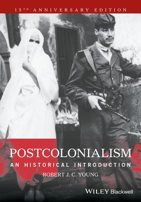 Postcolonialism: An Historical Introduction - Young, Robert J. C.