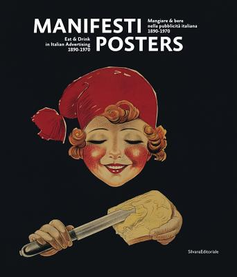 Posters: Eat & Drink in Italian Advertising: 1890-1970 - Piazza, Mario (Editor), and Bellenda, Alessandro (Editor)