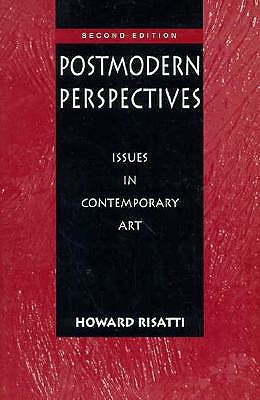 Postmodern Perspectives: Issues in Contemporary Art - Risatti, Howard