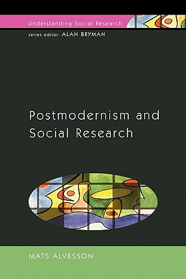 Postmodernism and Social Research - Alvesson, Mats, and Alvesson Mats
