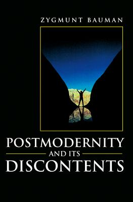 Postmodernity and Its Discontents - Bauman, Zygmunt, Professor