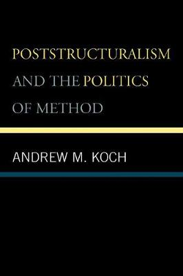 Poststructuralism and the Politics of Method - Koch, Andrew M