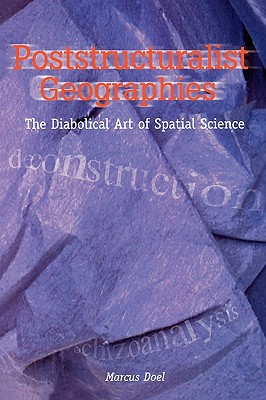 Poststructuralist Geographies: The Diabolical Art of Spatial Science - Doel, Marcus