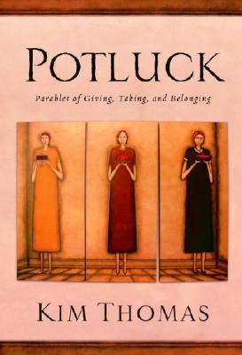 Potluck: Parables of Giving Taking and Belonging - Thomas, Kim