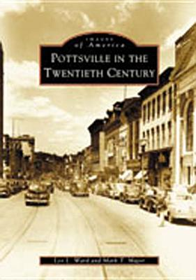 Pottsville in the Twentieth Century - Ward, Leo L, and Major, Mark T
