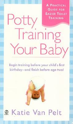 Potty Training Your Baby: A Practical Guide for Easier Toilet Training - Van Pelt, Katie