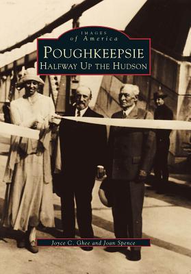 Poughkeepsie: Halfway Up the Hudson - Ghee, Joyce C, and Spence, Joan