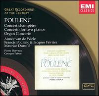 Poulenc: Concerto champêtre; Concerto for two pianos; Organ Concerto - Aimee van de Wiele (harpsichord); Francis Poulenc (piano); Jacques Février (piano); Maurice Duruflé (organ);...