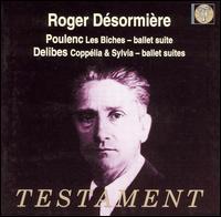 Poulenc: Les Biches, Ballet Suite; Delibes: Coppélia & Sylvia, Ballet Suites - Pierre Nerini (violin); Paris Conservatory Concert Society Orchestra; Roger Desormiere (conductor)