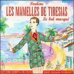 Poulenc: Les Mamelles de Tiresias; Le Bal masqué