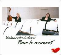 Pour le Moment - Birgit Heinemann (cello); Uta Schlichtig (cello); Violoncello à Deux