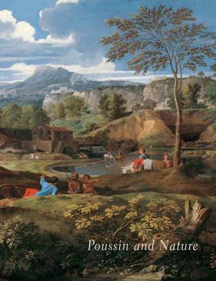 Poussin and Nature: Arcadian Visions - Christiansen, Keith, Mr. (Editor), and Rosenberg, Pierre, Professor (Editor), and Cavina, Anna Ottani