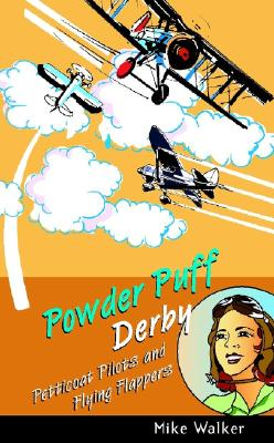 Powder Puff Derby: Petticoat Pilots and Flying Flappers - Walker, Mike