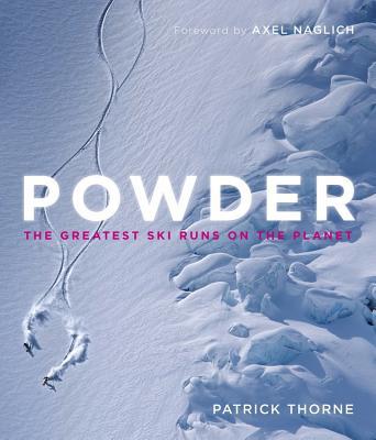 Powder: The Greatest Ski Runs on the Planet - Thorne, Patrick