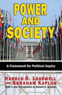 Power and Society: A Framework for Political Inquiry - Lasswell, Harold D, and Kaplan, Abraham, Professor, and Brunner, Ronald, Professor (Introduction by)
