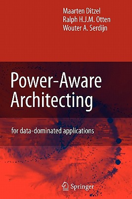 Power-Aware Architecting: for data-dominated applications - Ditzel, Maarten, and Otten, R.H., and Serdijn, Wouter A.