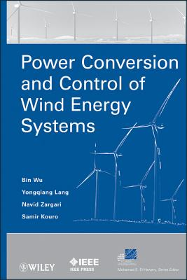 Power Conversion and Control of Wind Energy Systems - Wu, Bin, and Lang, Yongqiang, and Zargari, Navid