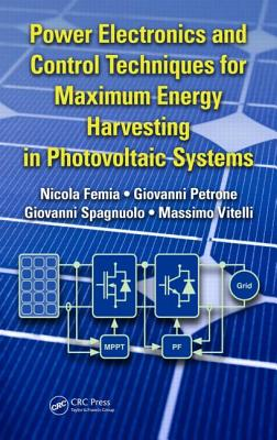 Power Electronics and Control Techniques for Maximum Energy Harvesting in Photovoltaic Systems - Femia, Nicola