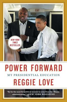 Power Forward: My Presidential Education - Love, Reggie