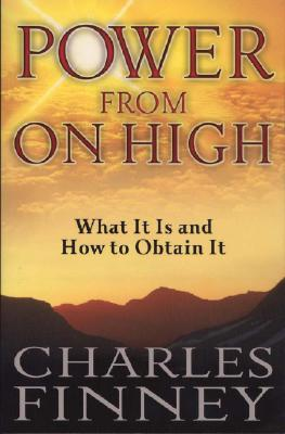 Power from on High: What It Is and How to Obtain It - Finney, Charles Grandison