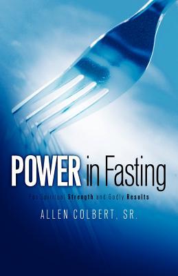 Power in Fasting - Colbert, Sr Allen