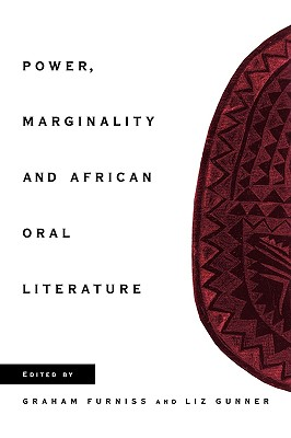 Power, Marginality and African Oral Literature - Furniss, Graham, Professor (Editor), and Gunner, Liz, Dr. (Editor), and Graham, Furniss (Editor)