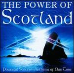 Power Of Scotland: Powerful Scottish Anthems Of Our Time