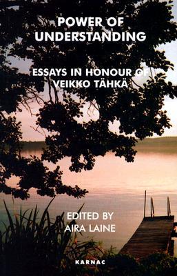 Power of Understanding: Essays in Honour of Veikko Tahka - Laine, Aira (Editor)