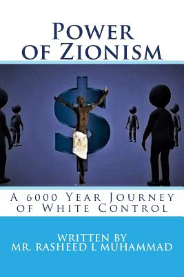 Power of Zionism: A 6,000 Year Journey to White Control - Muhammad, MR Rasheed L