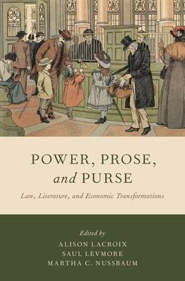 Power, Prose, and Purse: Law, Literature, and Economic Transformations - LaCroix, Alison