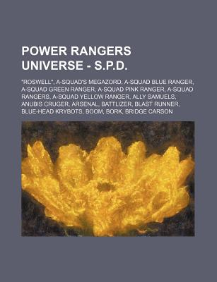 """Power Rangers Universe - S.P.D.: """"Roswell,"""" A-Squad's Megazord, A-Squad Blue Ranger, A-Squad Green Ranger, A-Squad Pink Ranger, A-Squad Rangers, A-Squad Yellow Ranger, Ally Samuels, Anubis Cruger, Arsenal, Battlizer, Blast Runner, Blue-Head Krybots, Boom, - Source Wikia"""