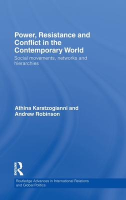 Power, Resistance and Conflict in the Contemporary World: Social Movements, Networks and Hierarchies - Karatzogianni a, and Karatzogianni, Athina, and Robinson, Andrew