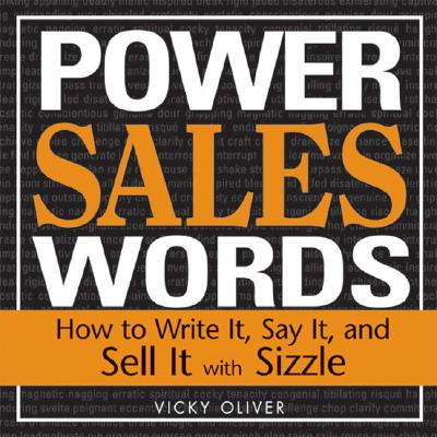 Power Sales Words: How to Write It, Say It and Sell It with Sizzle - Oliver, Vicky