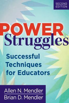 Power Struggles: Successful Techniques for Educators - Mendler, Allen N, and Mendler, Brian D