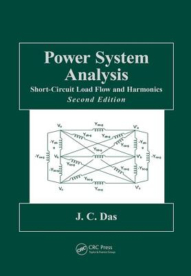 Power System Analysis: Short-Circuit Load Flow and Harmonics, Second Edition - Das, J. C.