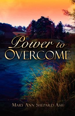 Power to Overcome - Ash, Mary Ann Shepard